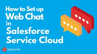 How to Set Up Web Chat in Salesforce Service Cloud SFDC - Learn Salesforce Series with Algoworks