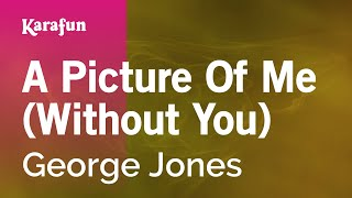 Karaoke A Picture Of Me (Without You) - George Jones *