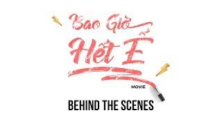 BAO GIỜ HẾT Ế MOVIE   BEHIND THE SCENES - Khởi chiếu 14/09/2018