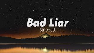 Imagine Dragons - Bad Liar (Stripped/Lyrics)