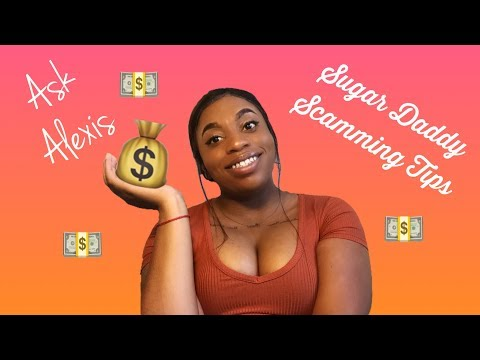 Ask Alexis: Scamming & Sugar Daddy Tips