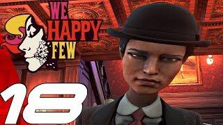 WE HAPPY FEW - Gameplay Walkthrough Part 18 - Military Camp & Miss Byng (Full Game) Ultra Settings