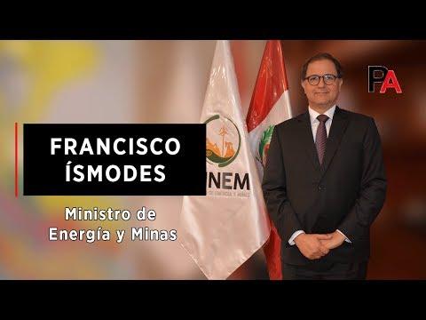 Entrevista Exclusiva con Francisco Ísmodes, Ministro de Energía y Minas