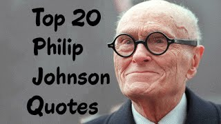 Top 20 Philip Johnson Quotes - The influential American architect