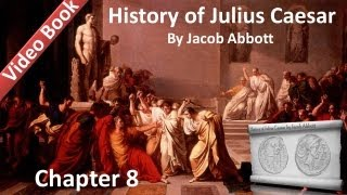 Chapter 08 - History of Julius Caesar by Jacob Abbott