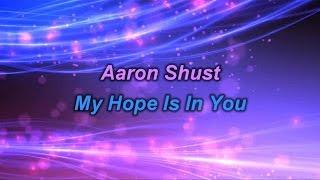 My Hope Is In You - Aaron Shust (lyrics on screen) HD