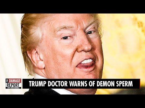 Trump Doctor Warns of DEMON SPERM
