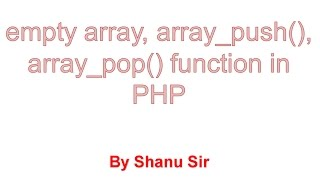 empty array, array_push,  array_pop function in php