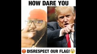 How Dare You DISRESPECT Our Flag!?!?! 😡😠