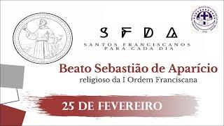25/02 | Beato Sebastião de Aparício | Franciscanos Conventuais