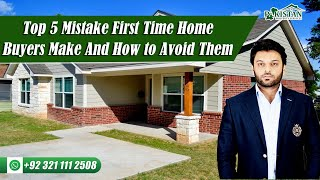 Top 5 Mistake First Time Home Buyers Make And How to Avoid Them | Pakistan Property Services