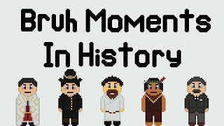 Bruh Moments in History