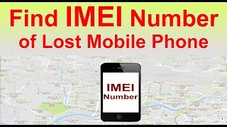 Find IMEI Number of Your Lost, Stolen Mobile Phone | Track Mobile Phone Location