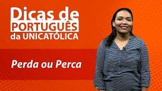 PERCA ou PERDA – Dicas de português da UNICATÓLICA