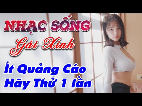 nhac-song-gai-dep-lk-nhac-song-tru-tinh-remix-it-quang-cao-hay-thu-1-lan