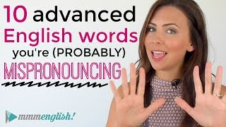 10 (Advanced) English Words You Are Probably MISpronouncing! | Pronunciation & Common Mistakes