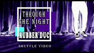 Through The Night   Rubber Duc Shuffle Dance