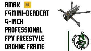 AMAXinno F4MINI-DEADCAT 4-INCH PROFESSIONAL FPV FREESTYLE DROHNE FRAME