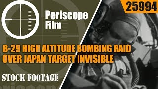 B-29 HIGH ALTITUDE BOMBING RAID OVER JAPAN   TARGET INVISIBLE  25994