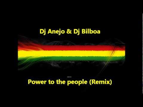 Dj Anejo & Dj Bilboa - Power to the people (Remix)