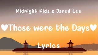 Midnight Kids X Jared Lee    Those Were The Days (Lyrics)