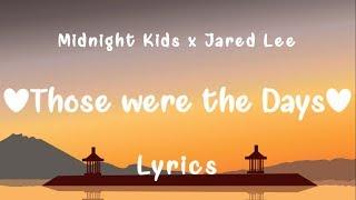 Midnight Kids X Jared Lee    Those Were The Days (Lyrics)