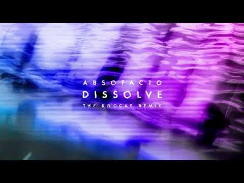 Absofacto Dissolve The Knocks Remix