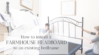 How to Install a Headboard in an Existing Bed Frame in under 3 hours | FARMHOUSE BEDROOM DECOR