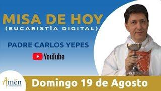 Misa de Hoy (Eucaristía Digital) Domingo 19 Agosto 2018 - Padre Carlos Yepes