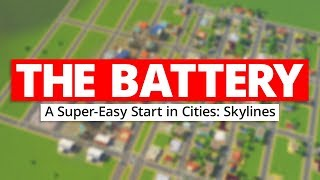 THE BATTERY   A Super-Easy Start in Cities: Skylines