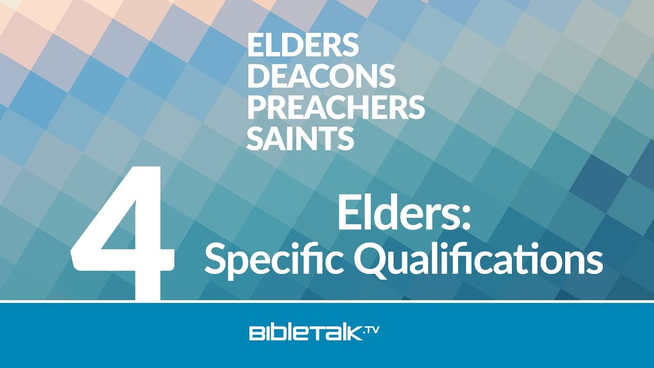4. Elders: Specific Qualifications