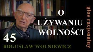 Bogusław Wolniewicz 45 O UŻYWANIU WOLNOŚCI Warszawa 13.02.15