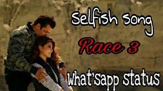 Selfish | Whatsapp Status | Race 3 | Salman Khan | Bobby Deol | Jacqueline | Atif Aslam