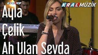 Ayla Çelik - Ah Ulan Sevda (Kral Pop Akustik)