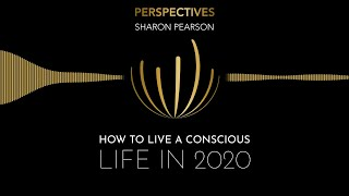 How To Live A Conscious Life In 2020  | #PERSPECTIVES with Sharon Pearson