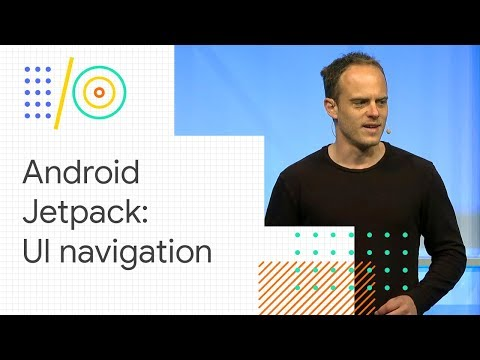 Android Jetpack: manage UI navigation with Navigation Controller (Google I/O '18)