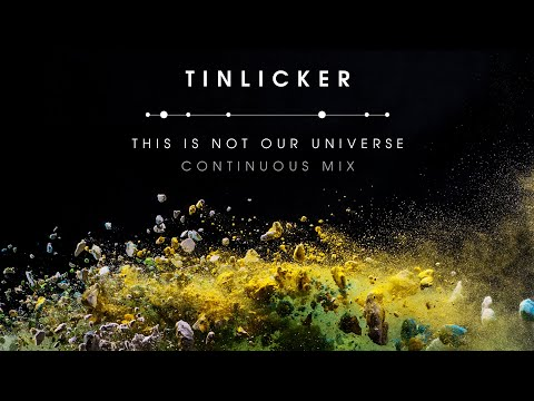 Tinlicker 'This Is Not Our Universe'   Continuous Mix