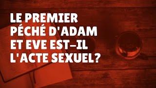 Le premier péché d'Adam et Eve est-il l'acte sexuel? (Episode 37)