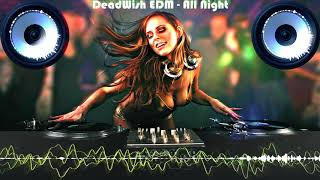 All Night - DeadWish Best Edm Music New Trap December 2017 Bass Boosted