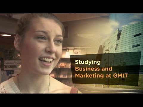 GMIT - Studying Business and Marketing - Galway-Mayo Institute of Technology - GMIT