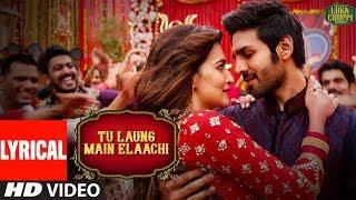 Lyrical: Tu Laung Main Elaachi | Luka Chuppi | Kartik Aaryan, Kriti Sanon | Tulsi Kumar | Tanishk B