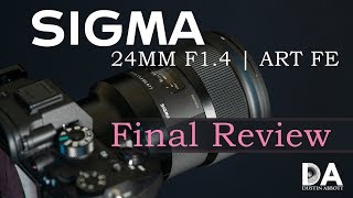 Sigma 24mm F1.4 ART Sony FE: Final Review | 4K