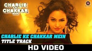 Charlie Kay Chakkar Mein - Title Track