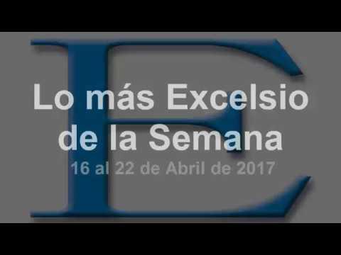 Lo más Excelsio de la Semana - 16 al 22 de Abril de 2017