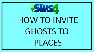 SIMS 4 ~ HOW TO INVITE GHOSTS TO PLACES