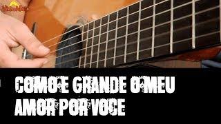 Violão DeBoa – Como é grande o meu amor por você