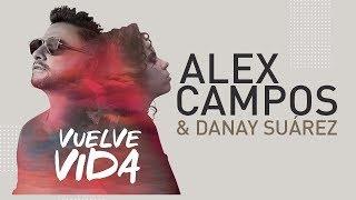 Alex Campos y Danay Suarez - Vuelve Vida   Música Cristiana 2019