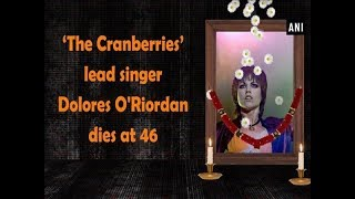 'The Cranberries' lead singer Dolores O'Riordan dies at 46 - Hollywood News