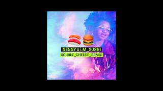 Nenny X I.m   SUSHI (Double Cheese Remix)