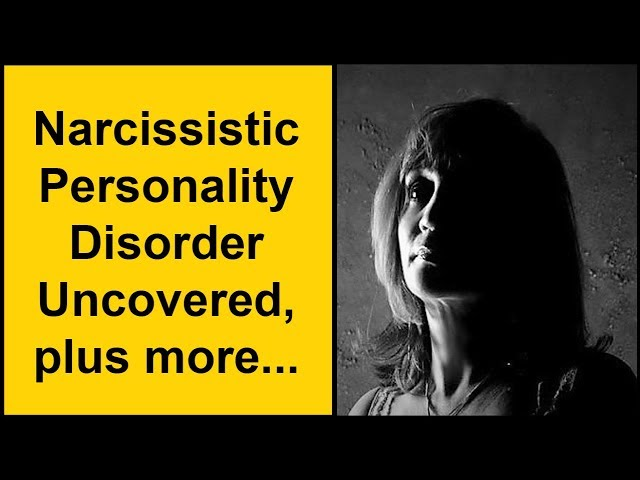 Narcissistic Personality Disorder Uncovered, plus more..